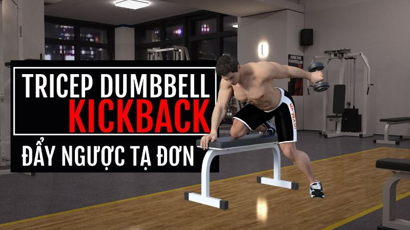 Tricep Dumbbell Kickback – Giúp giảm mỡ cơ sau